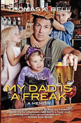 My Dad Is a Freak By Bell, Thomas K.